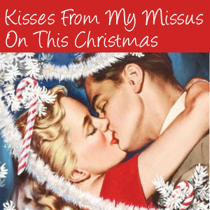 Christmas Kiss 3.Kisses From My Missus On This Christmas 3 58